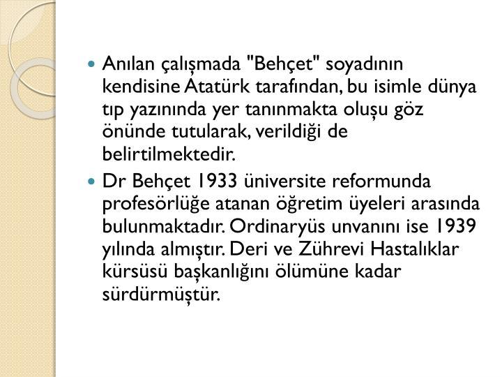 """Anılan çalışmada """"Behçet"""" soyadının kendisine Atatürk tarafından, bu isimle dünya"""