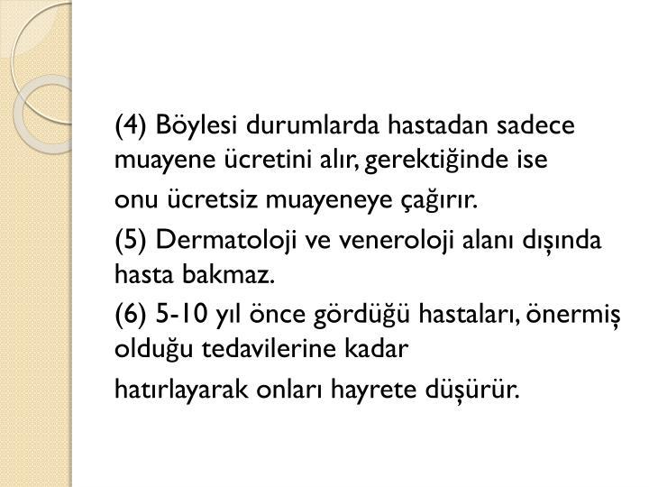 (4) Böylesi durumlarda hastadan sadece muayene ücretini alır, gerektiğinde ise