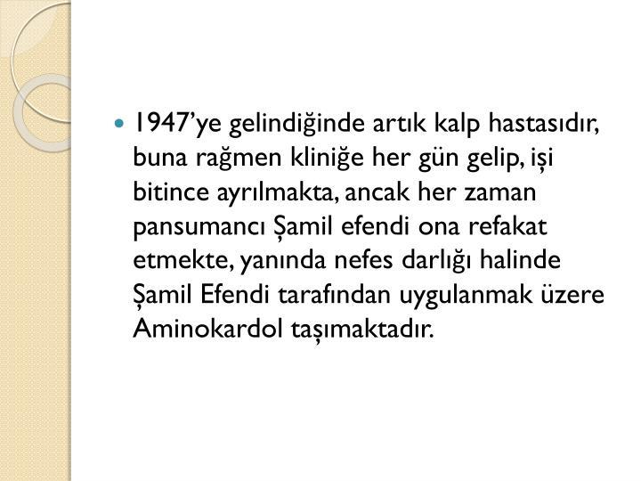 1947ye gelindiinde artk kalp hastasdr, buna ramen