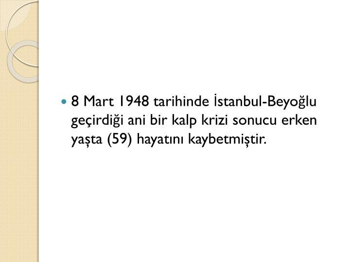 8 Mart 1948 tarihinde İstanbul-Beyoğlu geçirdiği ani bir kalp krizi sonucu erken yaşta (59) hayatını kaybetmiştir.