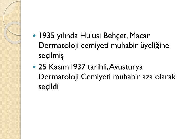 1935 yılında Hulusi Behçet, Macar Dermatoloji cemiyeti muhabir