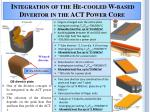 integration of the he cooled w based divertor in the act power core