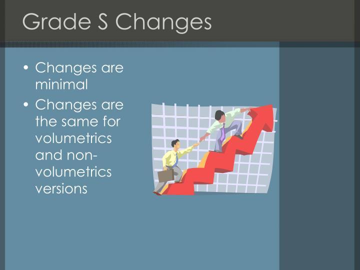 Grade S Changes