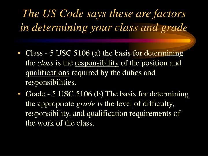The US Code says these are factors in determining your class and grade