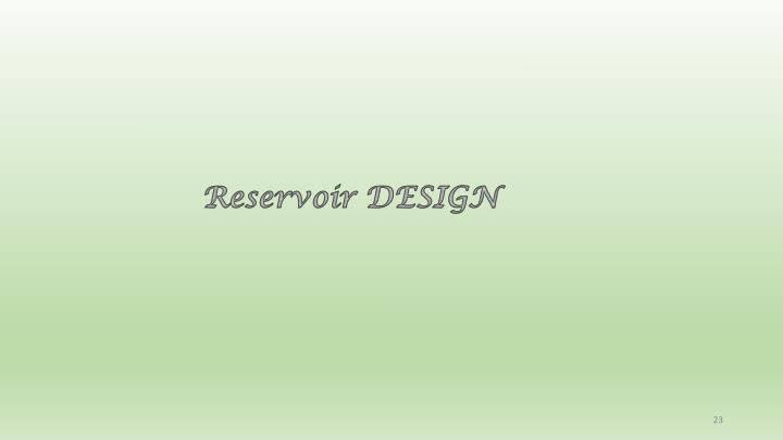 Reservoir DESIGN