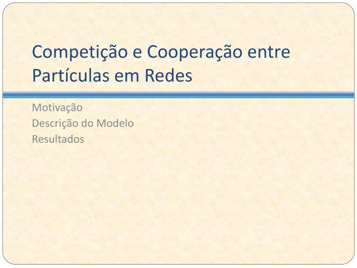 Competição e Cooperação entre Partículas em