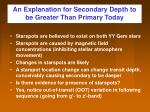an explanation for secondary depth to be greater than primary today