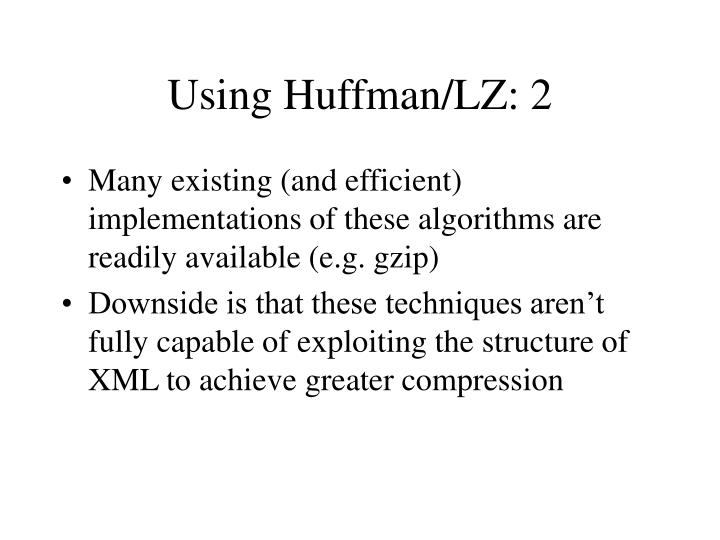 Using Huffman/LZ: 2