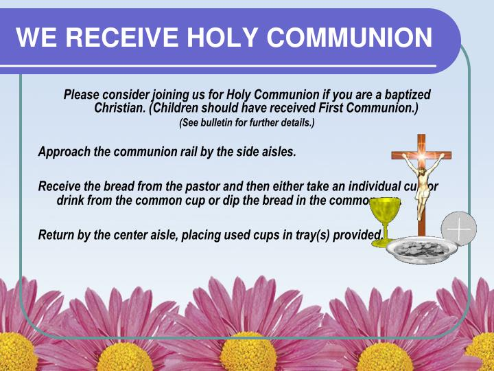 WE RECEIVE HOLY COMMUNION