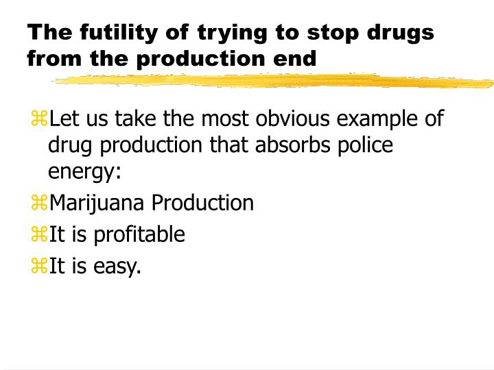 The futility of trying to stop drugs from the production end