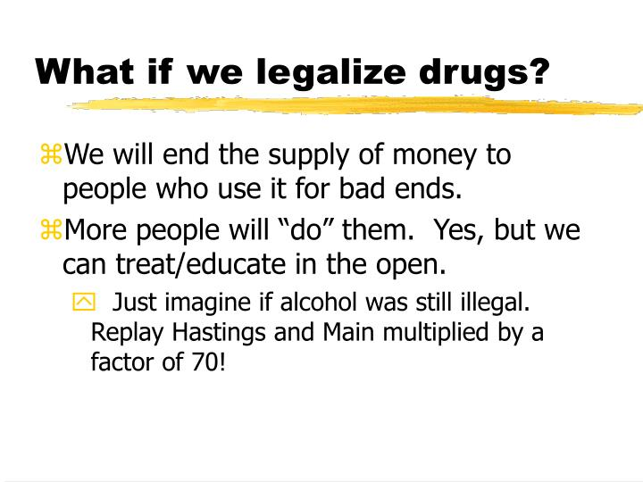 What if we legalize drugs?