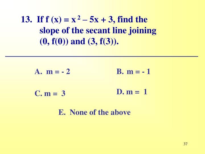 13.  If f (x) = x