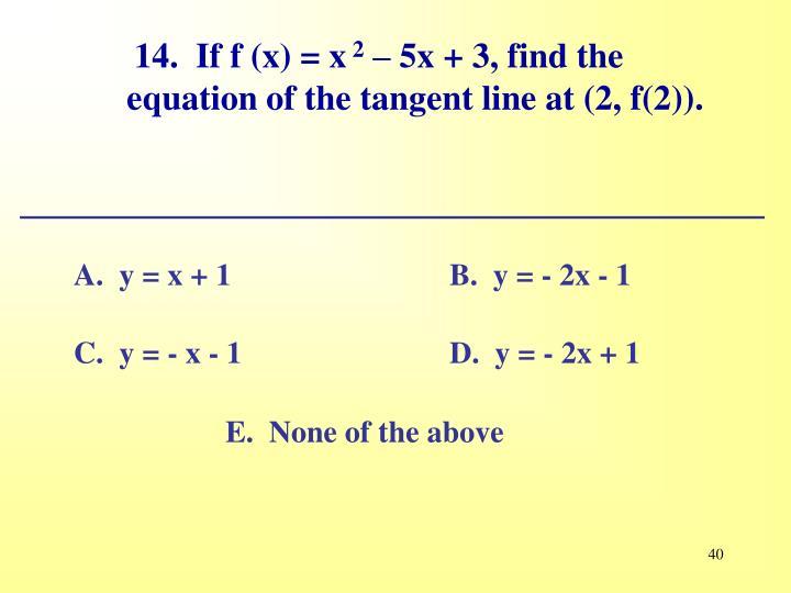 14.  If f (x) = x