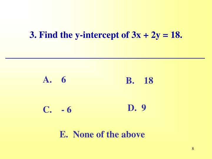 3. Find the y-intercept of 3x + 2y = 18.