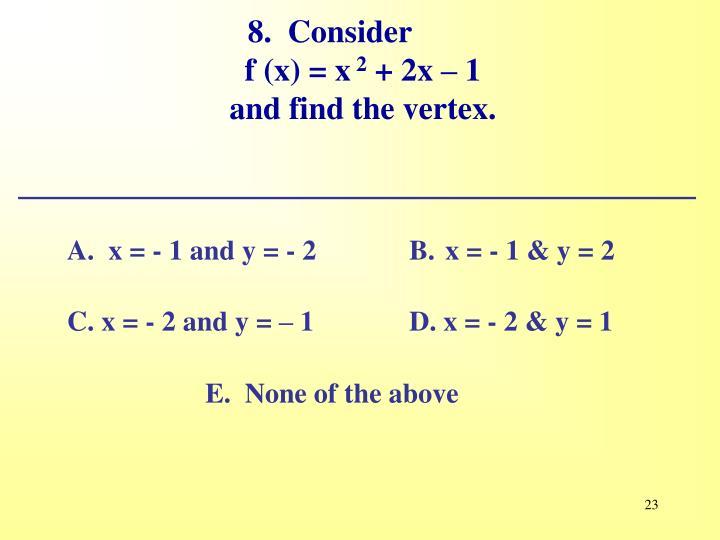 8.  Consider