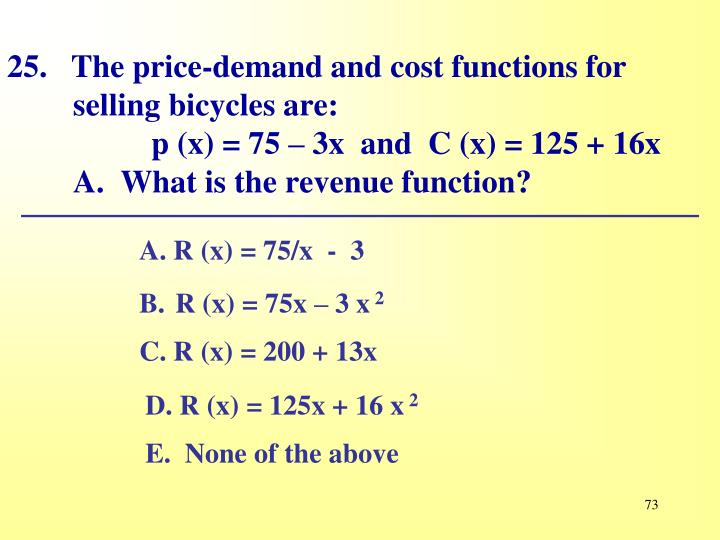 25.   The price-demand and cost functions for selling bicycles are: