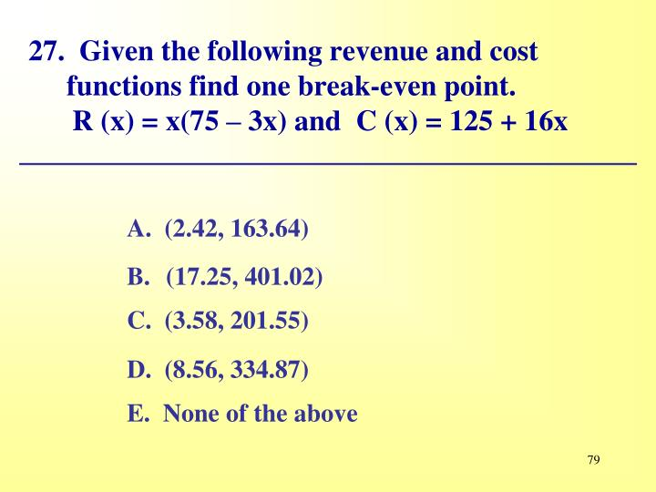 27.  Given the following revenue and cost functions find one break-even point.