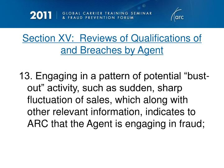 Section XV:  Reviews of Qualifications of and Breaches by Agent