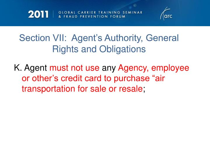 Section VII:  Agent's Authority, General Rights and Obligations