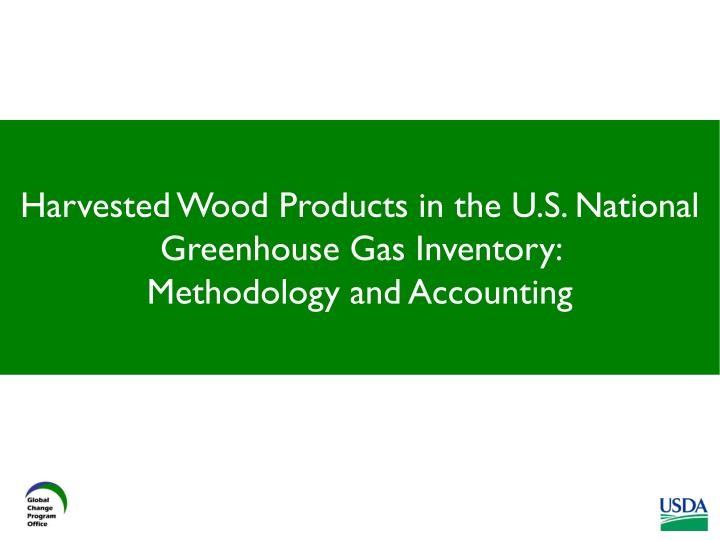 Harvested wood products in the u s national greenhouse gas inventory methodology and accounting