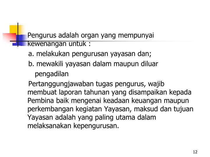 Pengurus adalah organ yang mempunyai kewenangan untuk :