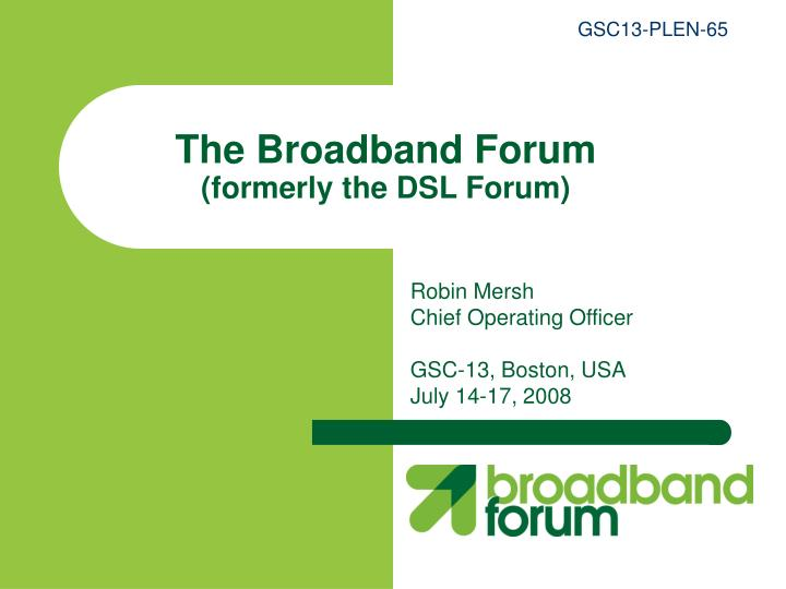 The broadband forum formerly the dsl forum