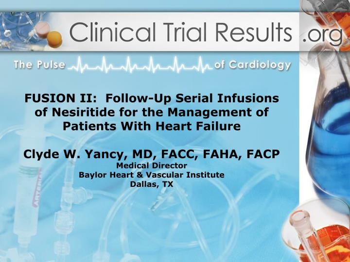 FUSION II:  Follow-Up Serial Infusions of Nesiritide for the Management of Patients With Heart Failu...