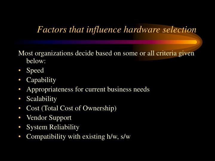 Factors that influence hardware selection
