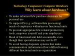 technology component computer hardware why learn about hardware