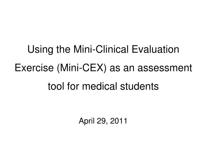 Using the Mini-Clinical Evaluation Exercise (Mini-CEX) as an assessment tool for medical students