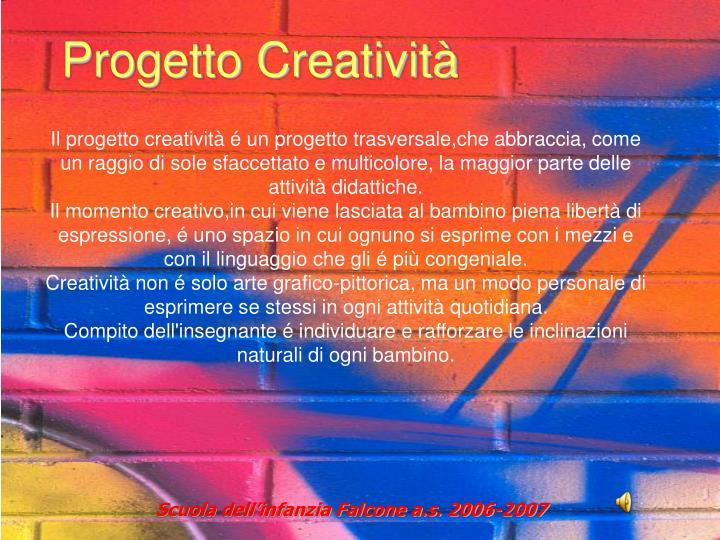 Il progetto creatività é un progetto trasversale,che abbraccia, come un raggio di sole sfaccettato e multicolore, la maggior parte delle attività didattiche.
