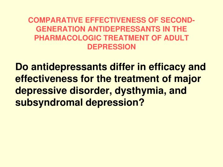 COMPARATIVE EFFECTIVENESS OF SECOND-GENERATION ANTIDEPRESSANTS IN THE PHARMACOLOGIC TREATMENT OF ADULT  DEPRESSION