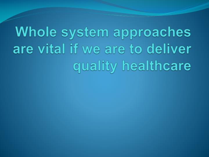 Whole system approaches are vital if we are to deliver quality healthcare