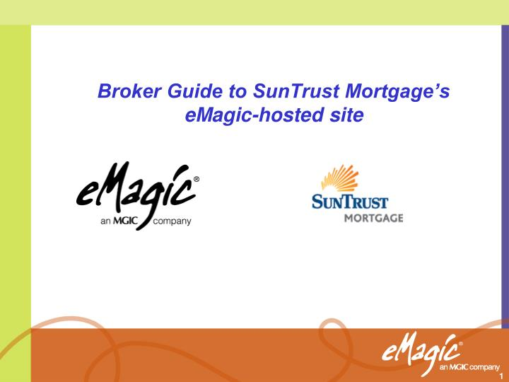 PPT - Broker Guide to SunTrust Mortgage's eMagic-hosted ...