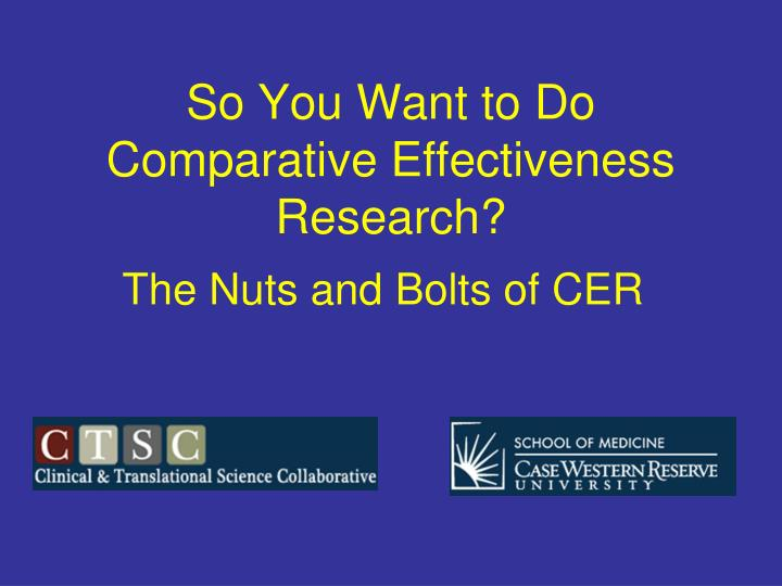 So you want to do comparative effectiveness research