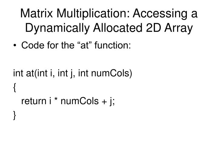 Matrix Multiplication: Accessing a Dynamically Allocated 2D Array