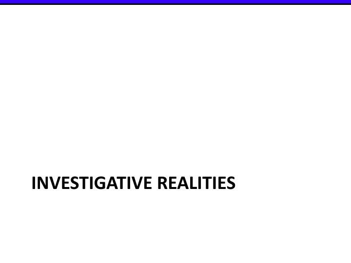 Investigative realities