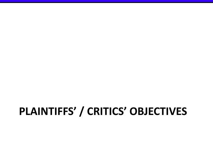 Plaintiffs' / critics' objectives