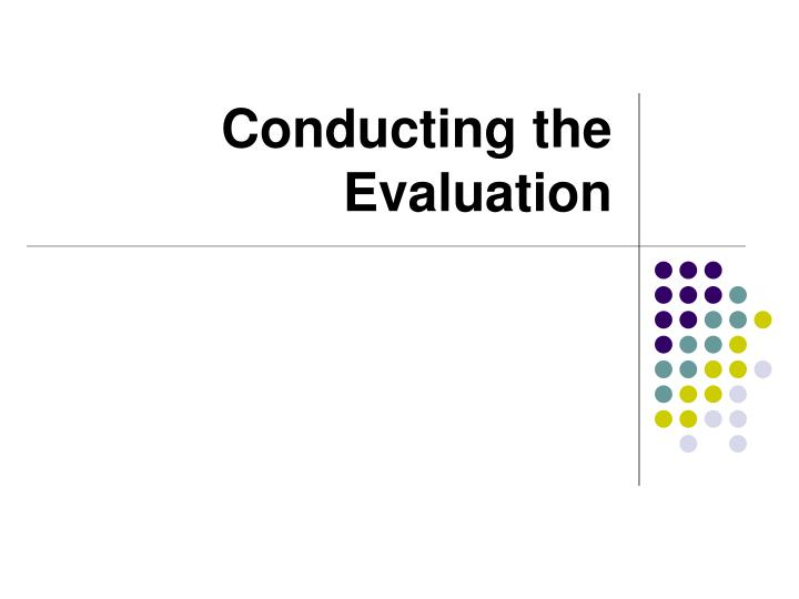 Conducting the Evaluation
