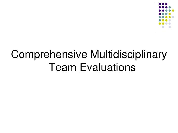Comprehensive Multidisciplinary Team Evaluations