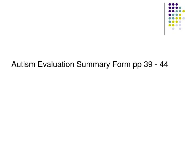 Autism Evaluation Summary Form pp 39 - 44
