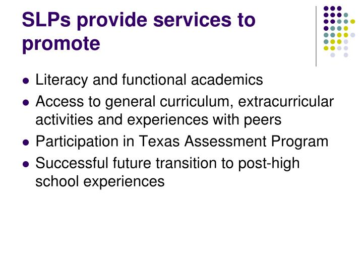 SLPs provide services to promote