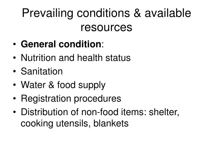 Prevailing conditions & available resources