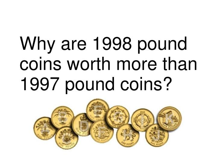 Why are 1998 pound coins worth more than 1997 pound coins?