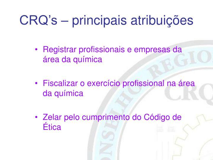 CRQ's – principais atribuições