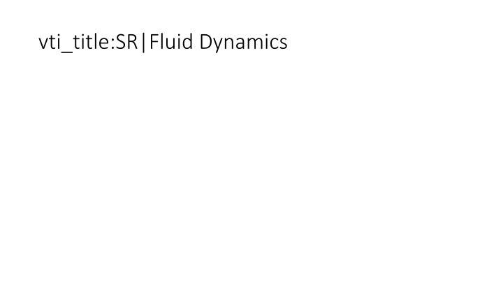 vti_title:SR|Fluid Dynamics