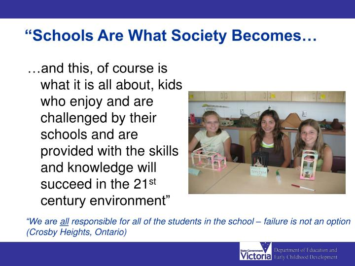 """Schools Are What Society Becomes…"