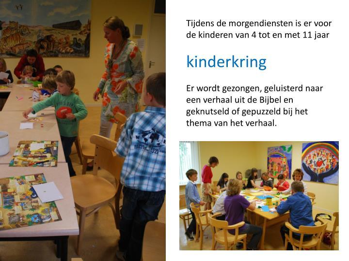 Tijdens de morgendiensten is er voor de kinderen van 4 tot en met 11 jaar
