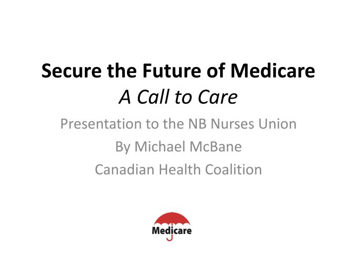 Secure the future of medicare a call to care