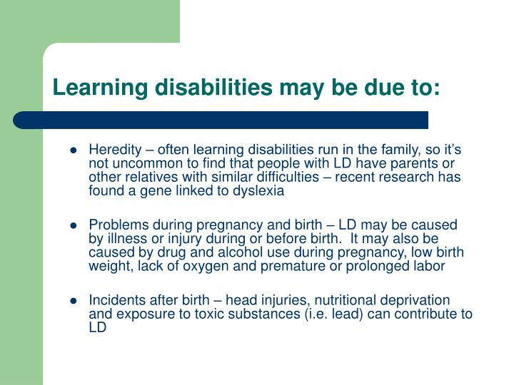 Learning disabilities may be due to:
